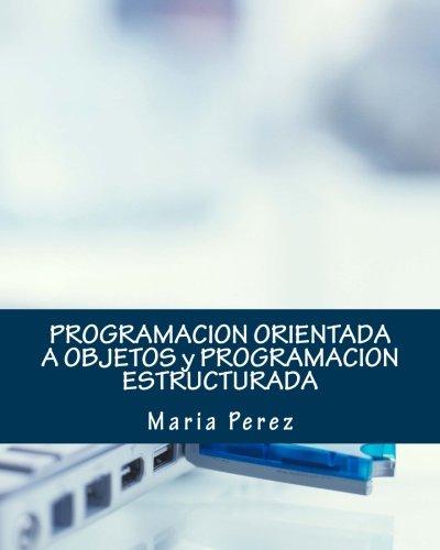 PROGRAMACION ORIENTADA A OBJETOS y PROGRAMACION ESTRUCTURADA por Maria Perez