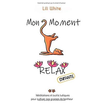Mon Moment Relax - enfants: Méditations et outils ludiques pour enfants pour faire germer nos graines de bonheur