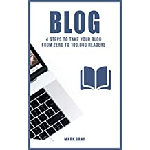 Blog: 4 Steps to Take your Blog  from Zero to 100,000 Readers (Blog 4 Steps)