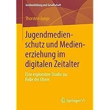 Jugendmedienschutz und Medienerziehung im digitalen Zeitalter: Eine explorative Studie zur Rolle der Eltern (Medienbildung und Gesellschaft)