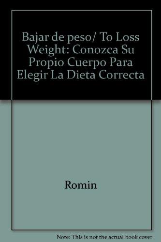 Bajar de peso/ To Loss Weight: Conozca Su Propio Cuerpo Para Elegir La Dieta Correcta