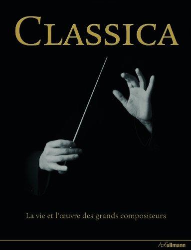 Classica : La vie et l'oeuvre des grands compositeurs 1000 ans de musique classique