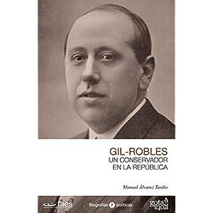 GIL-ROBLES. UN CONSERVADOR EN LA REPÚBLICA.