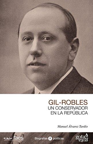 GIL-ROBLES. UN CONSERVADOR EN LA REPÚBLICA. por Manuel Álvarez Tardío