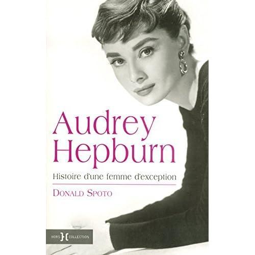 Audrey Hepburn: Histoire d'une femme d'exception by DONALD SPOTO (June 18,2007)