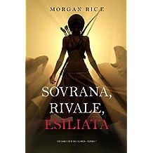 Sovrana, Rivale, Esiliata (Di Corone e di Gloria—Libro 7) (Italian Edition)