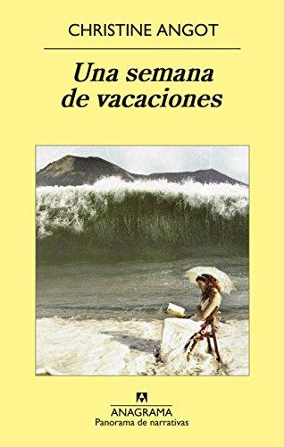 Una semana de vacaciones (Panorama de narrativas) por Christine Angot