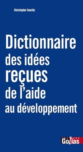 Dictionnaire des idées reçues de l'aide au développement