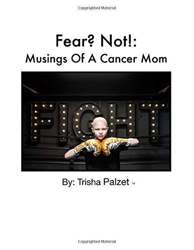 Fear? Not!: Musings Of A Cancer Mom por Trisha Palzet