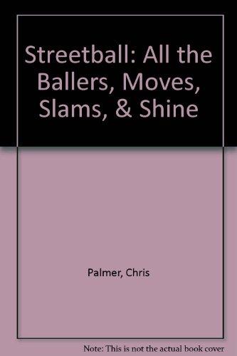 Streetball: All the Ballers, Moves, Slams, Shine por Chris Palmer