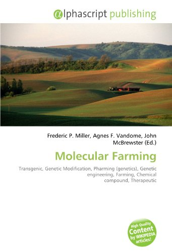 Molecular Farming: Transgenic, Genetic Modification, Pharming (genetics), Genetic engineering, Farming, Chemical compound, Therapeutic