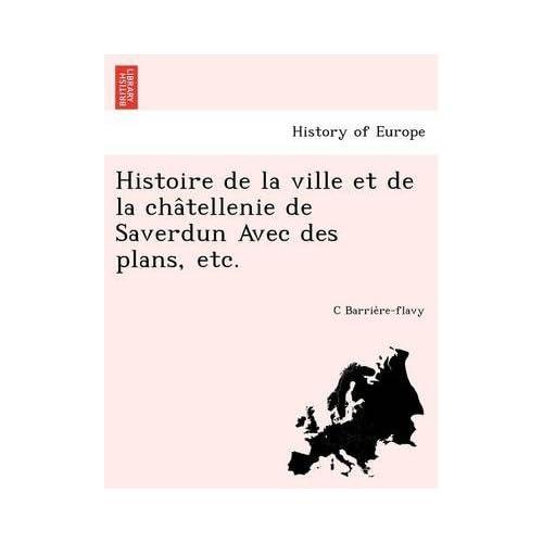 Histoire de La Ville Et de La Cha Tellenie de Saverdun Avec Des Plans, Etc. (Paperback)(French) - Common