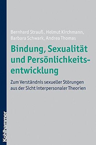 Bindung, Sexualität und Persönlichkeitsentwicklung: Zum Verständnis sexueller Störungen aus der Sicht interpersonaler Theorien