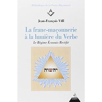 La franc-maçonnerie à la lumière du Verbe : Le Régime Ecossais Rectifié