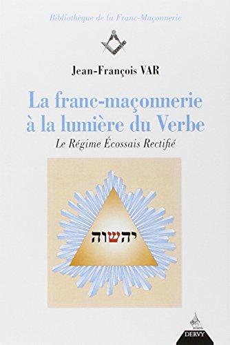 La franc-maçonnerie à la lumière du Verbe : Le Régime Ecossais Rectifié par Jean-François Var