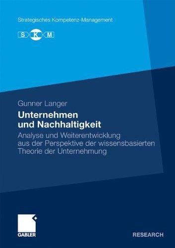 Unternehmen und Nachhaltigkeit: Analyse und Weiterentwicklung aus der Perspektive der wissensbasierten Theorie der Unternehmung (Strategisches Kompetenz-Management) (German Edition) by Gunner Langer (2012-09-17)