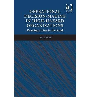 [(Operational Decision-Making in High-Hazard Organizations: Drawing a Line in the Sand )] [Author: Jan Hayes] [May-2013]