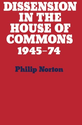 Dissension in the House of Commons: Intra-Party Dissent in the House of Commons' Division Lobbies 1945-1974