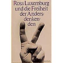 """Rosa Luxemburg und die Freiheit der Andersdenkenden. Extraausgabe des unvollendeten Manuskripts """"Zur Russischen Revolution"""" und anderer Quellen zur Polemik mit Lenin"""