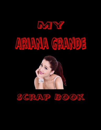 My Ariana Grande Scrap Book: Blank Pages for You to Fill (My Fan Book)