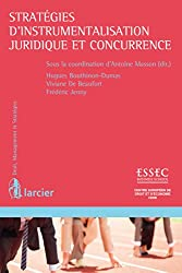 Stratégies d'instrumentalisation juridique et concurrence (Droit, management & stratégies)