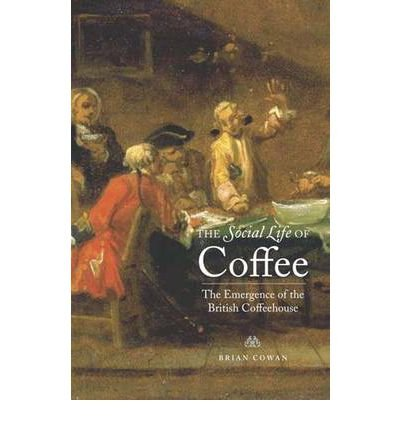 [(The Social Life of Coffee: The Emergence of the British Coffeehouse )] [Author: Brian Cowan] [Nov-2005]
