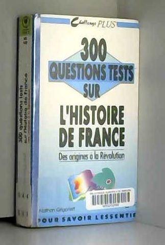 300 questions tests sur l\'histoire de France : Tome 1, Des origines à la Révolution (Mar.Histoire)