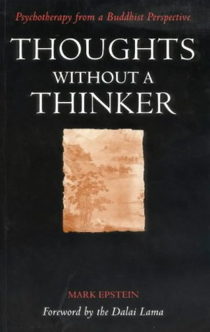 Thoughts without a Thinker: Psychotherapy from a Buddhist Perspective by The Dalai Lama (Foreword), Mark (Mark William) Epstein (16-Jan-1997) Paperback
