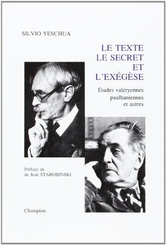 Le Texte, le Secret et l'Exegese. Etudes Valeryennes, Paulhaniennes et Autres.