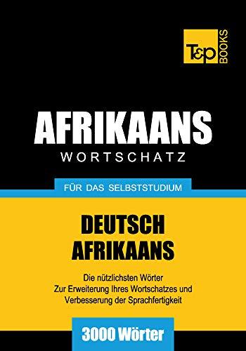 Wortschatz Deutsch-Afrikaans für das Selbststudium - 3000 Wörter