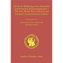 Der Erste Weltkrieg in der deutschen und britischen Erinnerungskultur / The First World War in British and German Commemorative Culture. (Prinz-Albert-Studien / Prince Albert Studies)