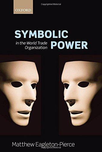 Symbolic Power in the World Trade Organization by Matthew Eagleton-Pierce (2012-12-13)