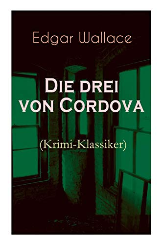 Die drei von Cordova (Krimi-Klassiker): Detektivroman des berühmten Krimiautors