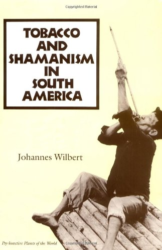 Tobacco and Shamanism in South America (Psychoactive Plants of the World Series) por Johannes Wilbert