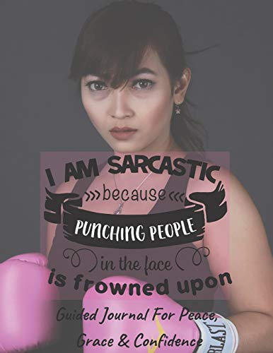 I Am Sarcastic Because Punching People Is Frowned Upon - Guided Journal For Peace, Grace & Confidence: Self Awareness, Personal Growth And Improvement Notebook (CQS.0180)