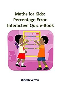 Math for Kids: Percent Errors: Interactive Quiz eBook (Math for Kids (Sixth Grade) 1) by [Verma, Dinesh]