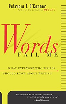 Words Fail Me: What Everyone Who Writes Should Know about Writing (Harvest Book) (English Edition) di [O'Conner, Patricia T.]