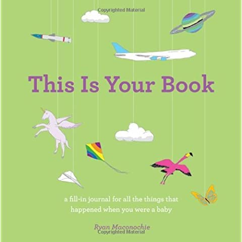 This Is Your Book, a fill-in journal for all the things that happened when you were a baby by Ryan Maconochie (2011-10-01)