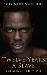 Twelve Years A Slave: illustrated Original Edition With Bonus of Uncle Tom's Cabin (English Edition)
