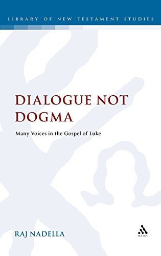 Dialogue Not Dogma: Many Voices in the Gospel of Luke (Library of New Testament Studies)