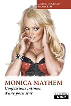 MONICA MAYHEM Confessions intimes dune porn star (Camion Noir)