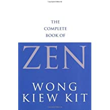 The Complete Book Of Zen: A guide to the principles and practice by Wong Kiew Kit (2001-08-02)