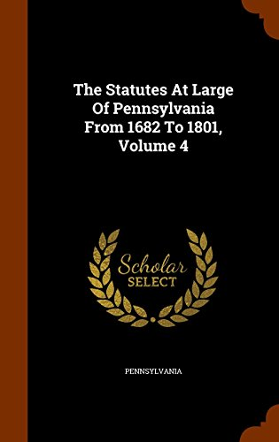 The Statutes At Large Of Pennsylvania From 1682 To 1801, Volume 4