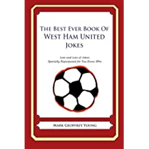 The Best Ever Book of West Ham United Jokes: Lots and Lots of Jokes Specially Repurposed for You-Know-Who