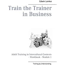 Train the Trainer in Business (AHK): Adult Training in Intercultural Contexts - Workbook - Module 1