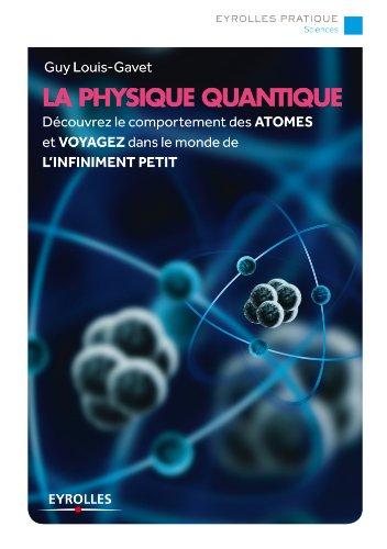 La physique quantique: Découvrez le comportement des atomes et voyagez dans le monde de l'infiniment petit par Guy Louis-Gavet