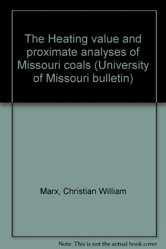 The Heating Value and Proximate Analyses of Missouri Coals (University of Missouri Engineering Experiment Station Series: No. 4)