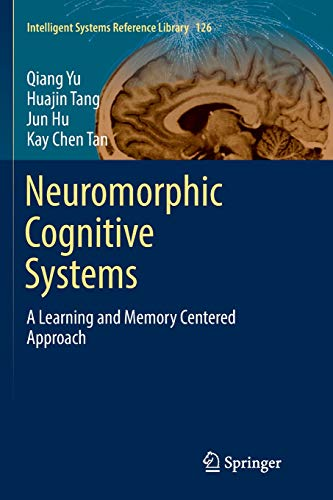 Neuromorphic Cognitive Systems: A Learning and Memory Centered Approach (Intelligent Systems Reference Library (126), Band 126)