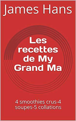 Couverture du livre Les recettes de My Grand Ma: 4 smoothies crus-4 soupes-5 collations
