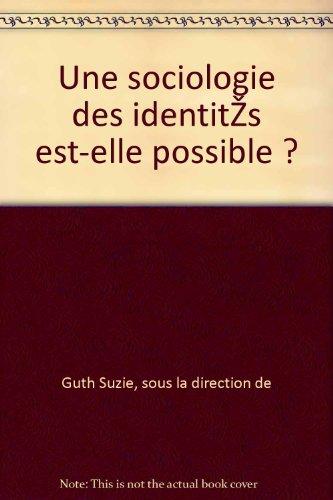 Guth suzie, sous la direction de - Une sociologie des identités est-elle possible ?
